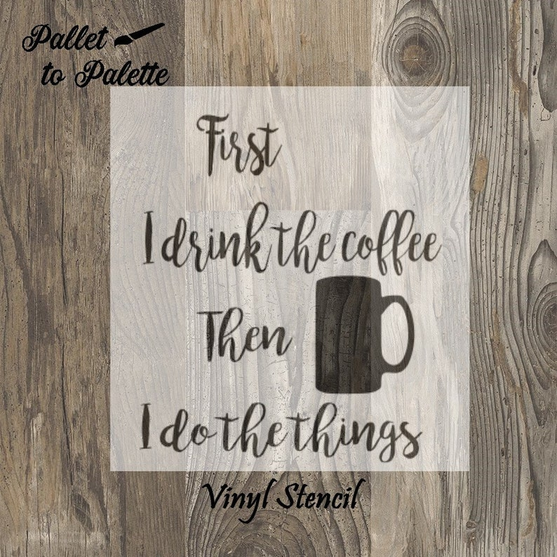 First I drink the coffee Vinyl Stencil or Wall Decal