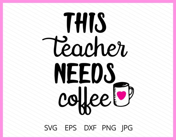Teacher Need Coffee Svg Teacher Quote Saying Instant Download Etsy