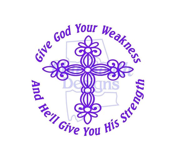 Strength Svg Give God Your Weakness And He Ll Give You Etsy
