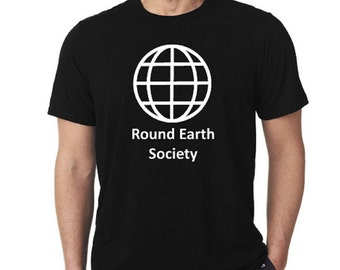 0c709d46 Round Earth Shirt / Round Earth Society Shirt / Funny Flat Earth Shirt /  Space Shirt / Genesis Shirt / Funny Science Shirt / Globe Earth Tee