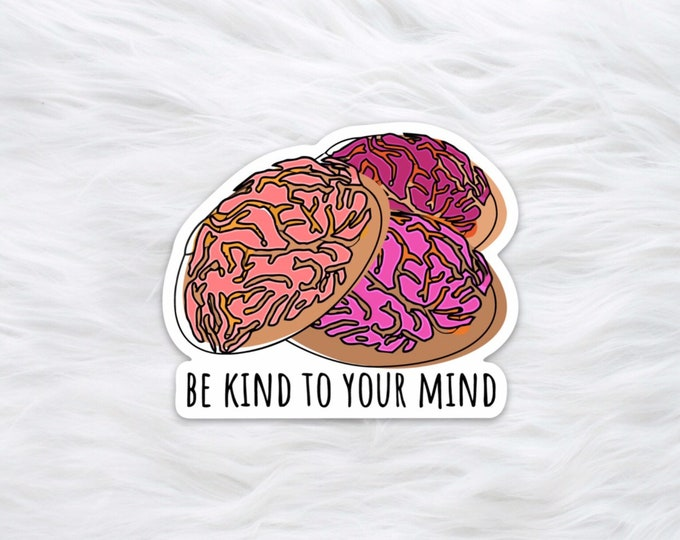 Be Kind To Your Mind mental health awareness sticker / laptop decal