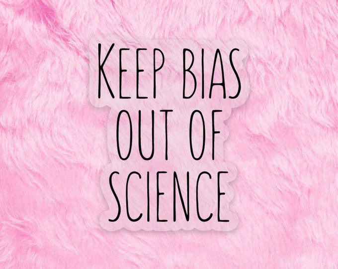 Keep Bias Out Of Science water bottle sticker / laptop decal