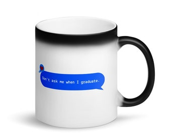 Don't Ask Me When I Graduate PhD color-changing coffee / tea mug