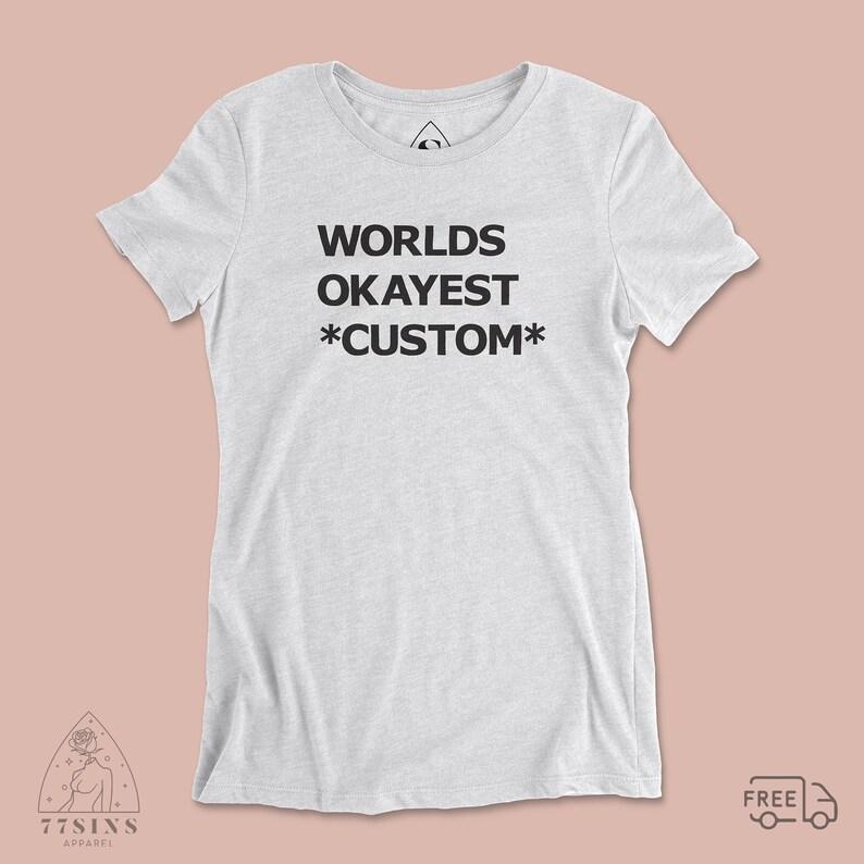 Worlds Okayest Custom Funny Tee