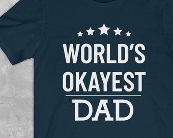 aa0da6fb Worlds Okayest Dad Shirt | Funny Fathers Day Shirt | Fathers Day Gift |  Funny Okayest Dad Tee | Gift for Dad