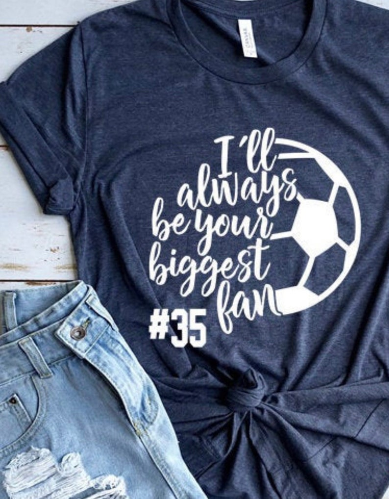 Personalized Soccer Mom T-Shirt Mom Soccer T-Shirts I/'ll Always Be Your Biggest Fan Soccer Mom T-Shirt