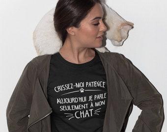 Crissez-moi patience, aujourd'hui je parle seulement à mon chat - T-Shirt à col rond - manches courtes- Humour