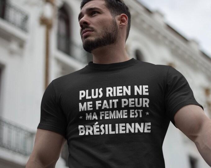 Plus rien ne me fait peur, ma femme est Brésilienne - T-Shirt Unisex Ultra Coton- Personnalisable