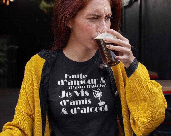 Faute d'amour et d'eau fraîche - T-Shirt à col rond - manches courtes- Humour - Alcool
