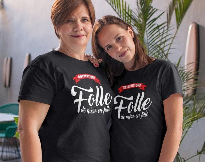 Authentique folle de mère en fille - T-Shirt à col rond - manches courtes - cadeau - humour