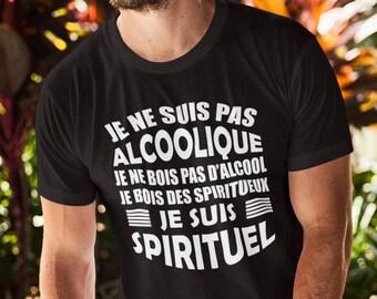 Je ne suis pas Alcoolique je suis Spirituel - T-Shirt Unisex Ultra Coton - cadeau homme- humour - drôle