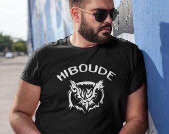 Hiboude - T-Shirt Unisex Ultra Coton - cadeau homme- humour - drôle