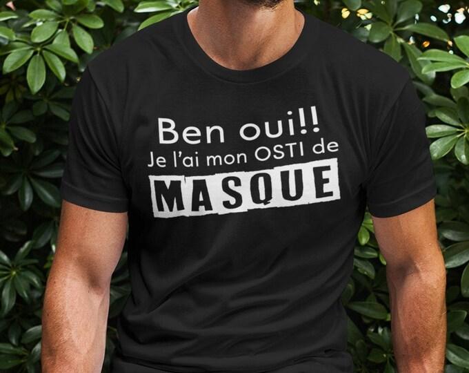 Ben Oui!! Je l'ai mon osti de masque - T-Shirt Unisex Ultra Coton - humour - hommes