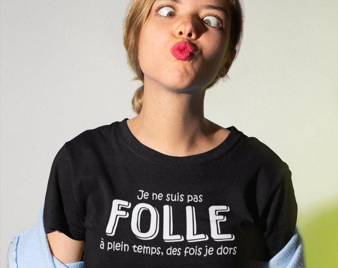 Je ne suis pas folle à plein temps, des fois je dors - T-Shirt à col rond - manches courtes - cadeau - humour