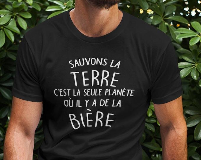Sauvons la terre, c'est la seule planète où il y a de la bière - T-Shirt Unisex Ultra Coton - cadeau homme- humour - bière