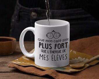 Tasse - Que mon café soit plus fort - cadeau - 11 oz - Enseignant(te)