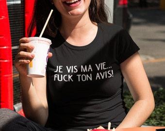 Je vis ma vie... Fuck ton avis - T-Shirt à col rond - manches courtes - cadeau femmes - humour - t-shirt en français