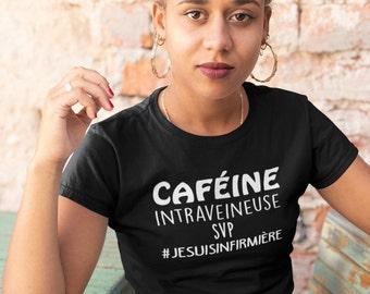 Caféine intraveineuse #jesuisinfirmière - T-shirt infirmière - T-Shirt pour femmes à col rond - manches courtes