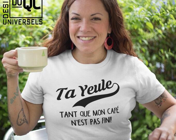 Ta Yeule tant que mon café n'est pas fini - T-Shirt à col rond - manches courtes- Humour - Café