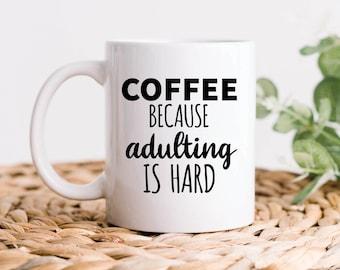 Adulting Is Hard Mug Funny Coffee Mug Coffee Lover Mug Adult Coffee Mug Funny Work Mug Graduation Gift Graduate Student Mug