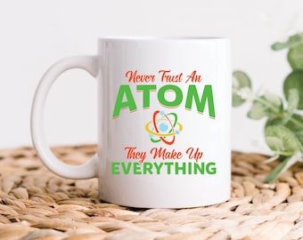 Science Mug, Physics Mug, Never Trust An Atom, Chemistry Mug, Atom Coffee Mug, Science Teacher Gift, Science Teacher Mug, Physics Teacher