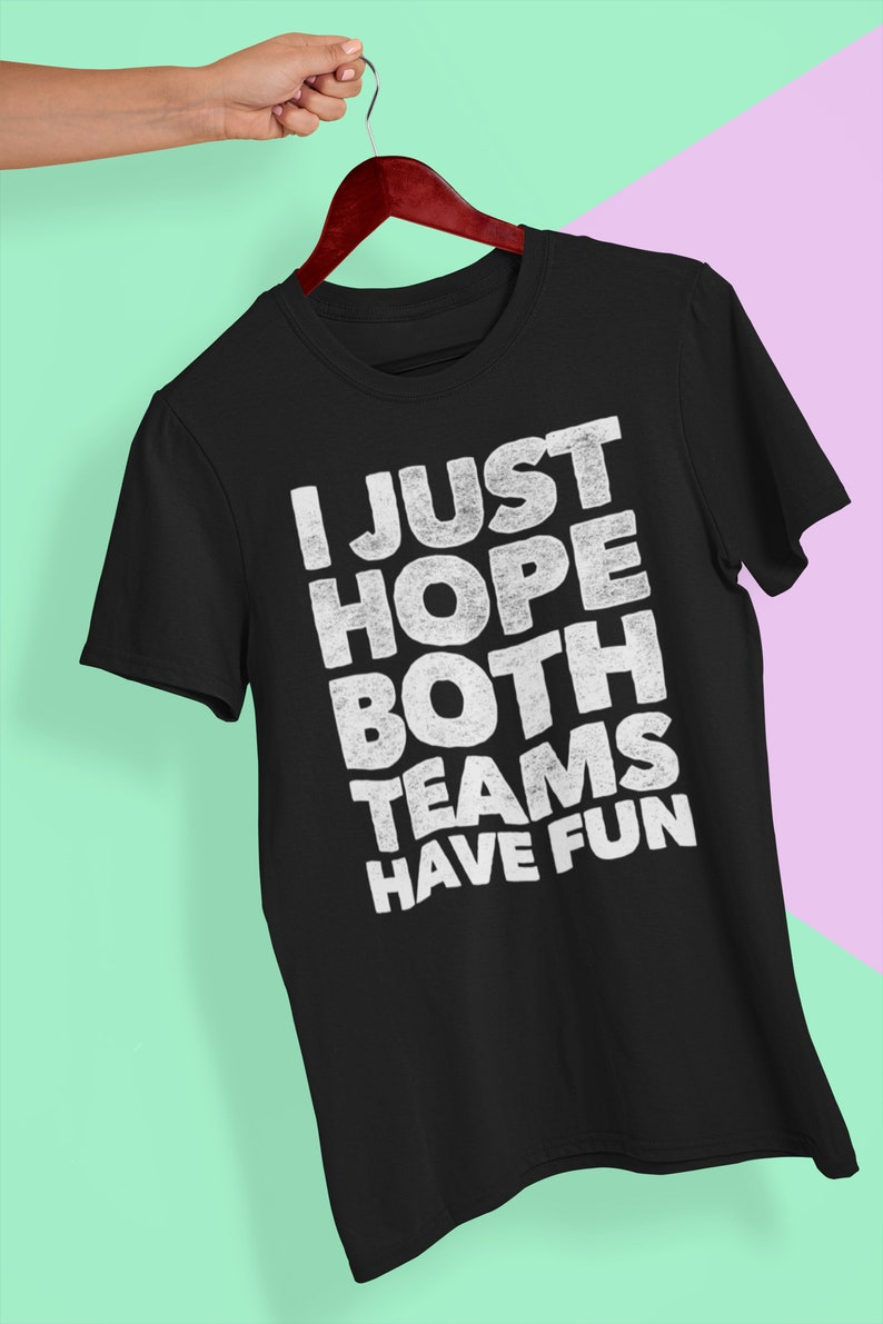 I Just Hope Both Teams Have Fun T Shirt | Funny sayings shirt, Basketball  wife tee, Sports sayings,| Funny Sports sayings ||