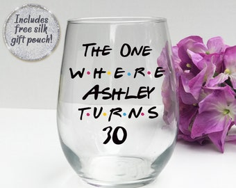 The One where Turns 30-Best Friend Gift-30th Birthday Present-Friends Theme-Birthday Gift for Her-Personalize Birthday Wine Glass-Funny Gift