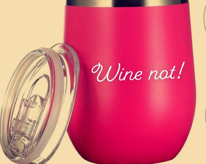 Wine not! stemless wine cup, personalized wine cup, wineglass, stemless wine cup, gift for her, wine gift, wine, wino, camping