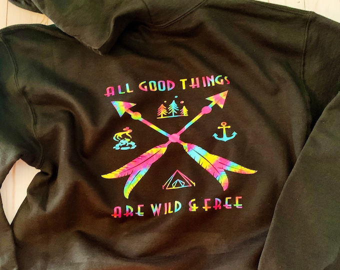 Stay wild,good thing are wild and free, wild and free, camping sweater,camping hoodie,anchor, camp shirt, gift for her,tie dye, outdoor life