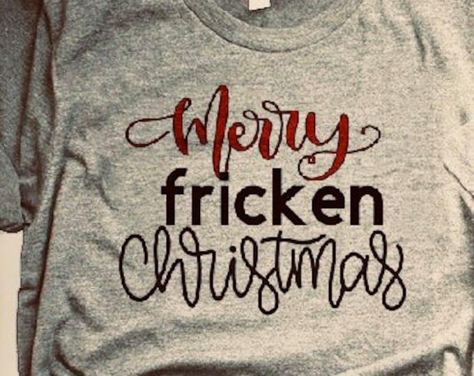 Merry fricken Christmas, Christmas shirt, Xmas shirt, Christmas gift idea, funny shirt, ugly sweater, ugly Christmas, grinch