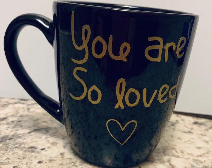 mug, you are so loved, cute mug, personalized mug, love, wife gift, special gift, mug sayings, Mothers day gift, mom gift, gift for mom