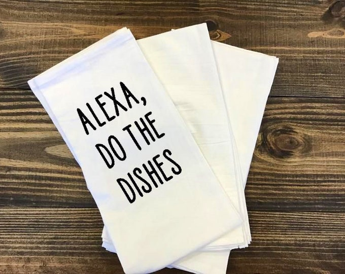 Alexa .. do the dishes dish towel, kitchen towel, funny kitchen towel, cute kitchen gift, kitchen gift, wedding gift, new home gift