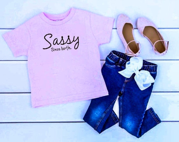 Sassy since birth, Wild child, sassy girl, sassy shirt, birthday girl shirt, toddler shirt, pink shirt, pink toddler shirt, gift for her