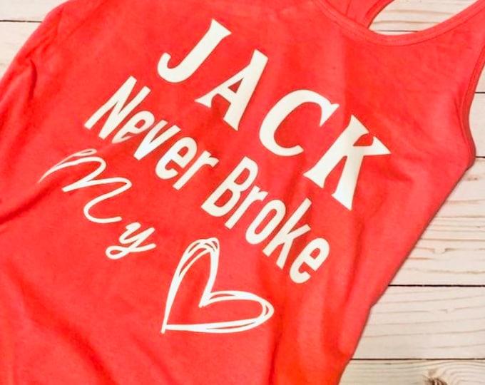 Jack never broke my heart, jack shirt, broke my heart, womens shirt, tank top, summer shirt, country, rustic, heart shirt