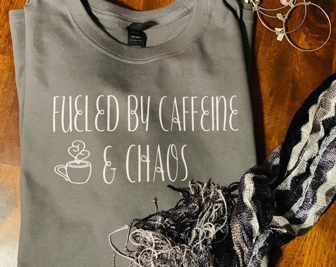 Coffee shirt, caffeine shirt, long sleeve, gift for her, cute sayings, Fueled by chaos, mom life, mom shirt, birthday gift, gift idea