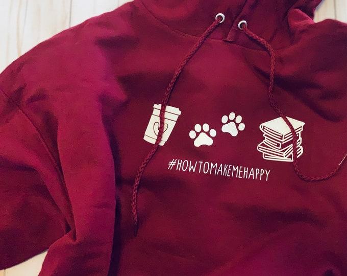 How to make me happy hoodie, happy hoodie, gift hoodie, friend hoodie, book queen, coffee queen, fur mom