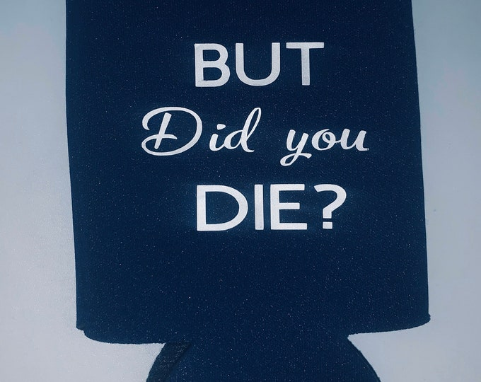Coozie , gift, did you die gift, beer gift, beer coolie, gift for him, stocking stuffer, dad gifts, funny gift idea