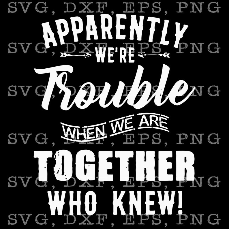 Emo Quotes About Suicide: Apparently We're Trouble When We Are Together Who Knew SVG