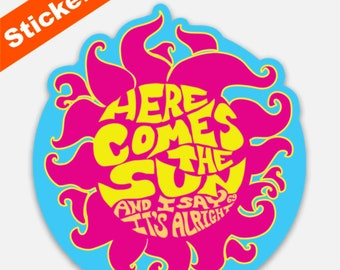 Here Comes The Sun Premium Stickers / It's Alright, Good Vibes, Live Happy Gift, Zen, Relax, Hippie Cool Gift