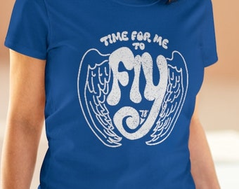 Time For Me To Fly - Women's T-Shirt / Renewal, Business Startup, New Relationship, Graduation, New Start Gift, Retro Design Gift