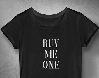 5cfeba20 Buy me one provocative girly t shirt design, Funny inspiring quotes, Sexy  sassy women top, Inspirational quotes poster tee