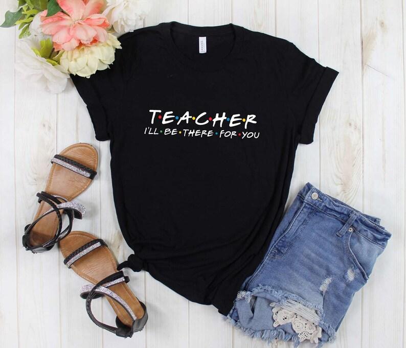 Friends themed Kindergarten Teacher  Preschool t shirt Teacher I/'ll be there for you shirt
