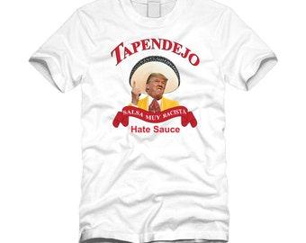 1fbdcd6babfe3 Tapendejo Hate Sauce Anti Donald Trump Funny Tapatio Hot Sauce Parody T- shirt