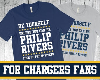 344b28128 Be Yourself Unless You Can Be Philip Rivers - Los Angeles Chargers T-shirt  - Funny Football T-shirt - FanBall