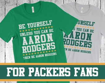 Be Yourself Unless You Can Be Aaron Rodgers - Green Bay Packers T-shirt -  Funny Football Shirt - FanBall 046fec8b5