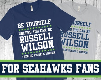 fe4e106aa Be Yourself Unless You Can Be Russell Wilson - Seattle Seahawks T-shirt -  Funny Football T-shirt - FanBall