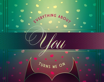 Everything About You Turns Me On - Greeting Card