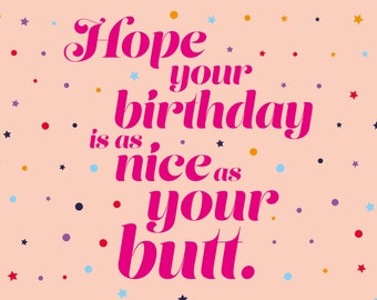 Hope Your Birthday Is As Nice As Your Butt - Greetings Card