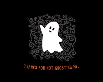Thanks For Not Ghosting Me - Greeting Card