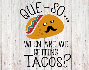 Que So... When Are We Getting Tacos? SVG, Taco Tuesday SVG, Graphic SVG files for Cricut Silhouette sublimation & digital design